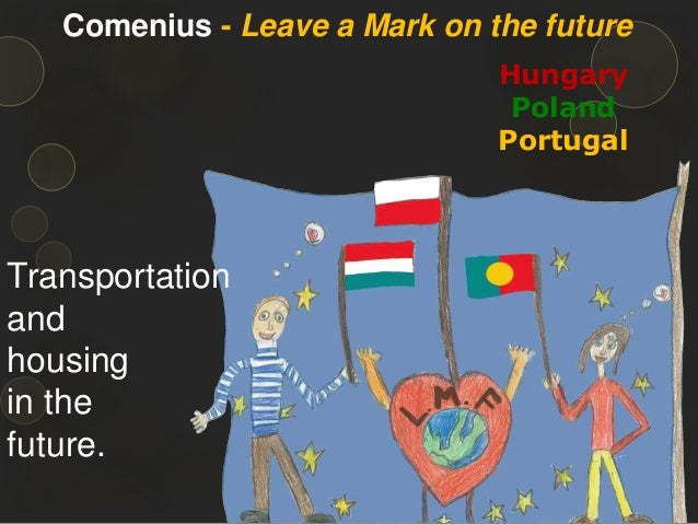 Transportation and housing in the future. Comenius - Leave a Mark on the future Hungary Poland Portugal