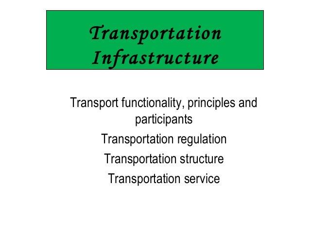 Transportation Infrastructure Transport functionality, principles and participants Transportation regulation Transportatio...