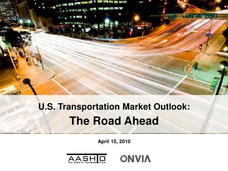 U.S. Transportation Market Outlook:        The Road Ahead              April 15, 2010