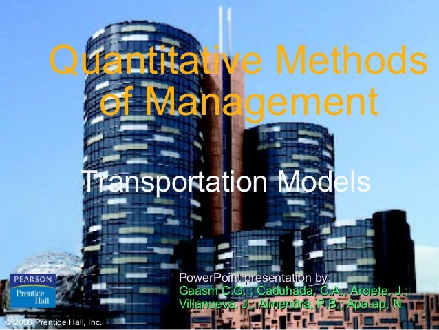 Quantitative Methods of Management Transportation Models PowerPoint presentation by: Gaasm C.G. ; Caduhada, C.A.; Arciete,...
