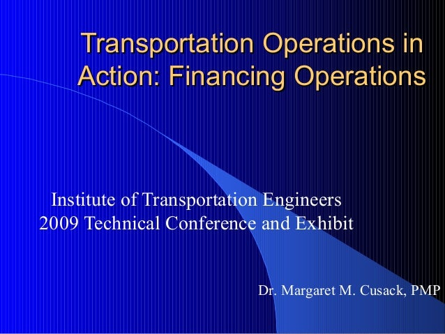 Transportation Operations inTransportation Operations in Action: Financing OperationsAction: Financing Operations Institut...