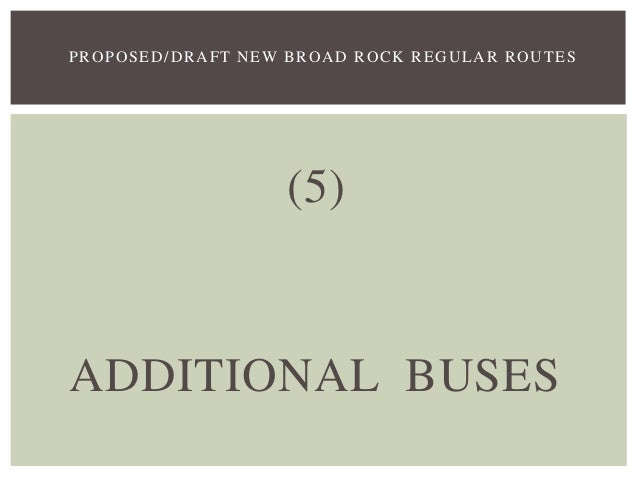 (5) ADDITIONAL BUSES PROPOSED/DRAFT NEW BROAD ROCK REGULAR ROUTES