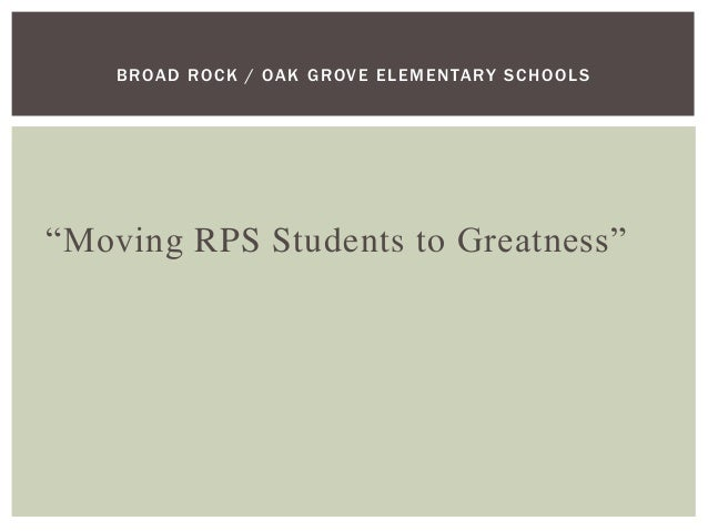 """""""Moving RPS Students to Greatness"""" BROAD ROCK / OAK GROVE ELEMENTARY SCHOOLS"""