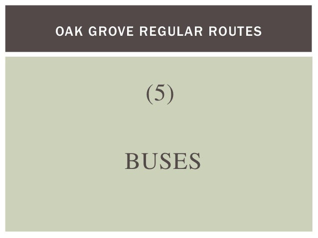 (5) BUSES OAK GROVE REGULAR ROUTES