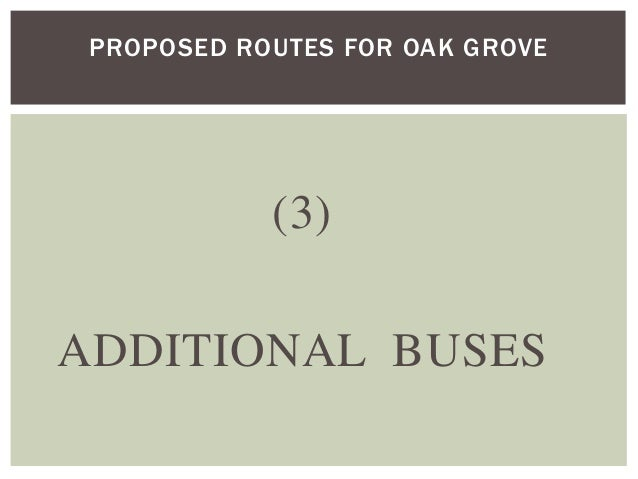 (3) ADDITIONAL BUSES PROPOSED ROUTES FOR OAK GROVE