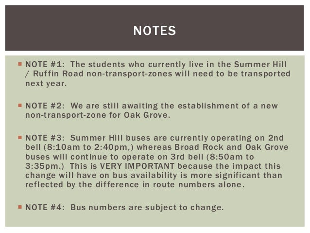  NOTE #1: The students who currently live in the Summer Hill / Ruffin Road non-transport-zones will need to be transporte...