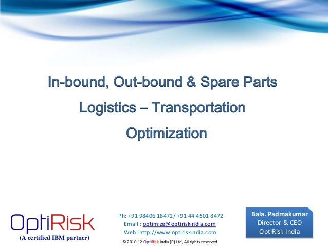 In-bound, Out-bound & Spare Parts                     Logistics – Transportation                               Optimizatio...
