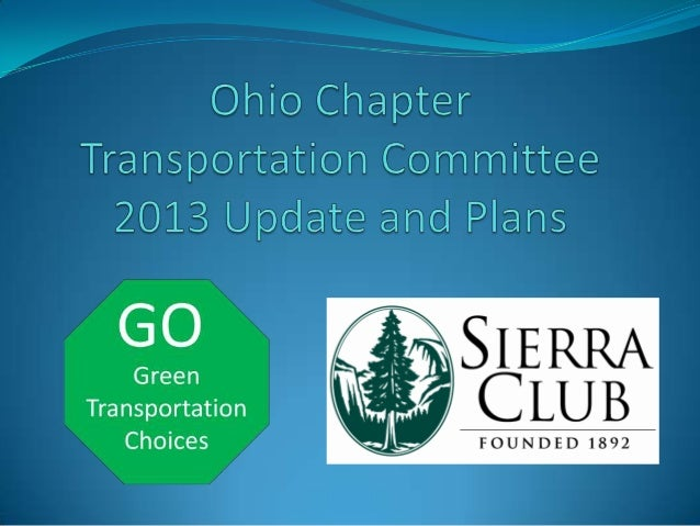 Sierra Green Transportation Campaign Goal: Expand transportation choice to allow  individuals safe, convenient alternativ...