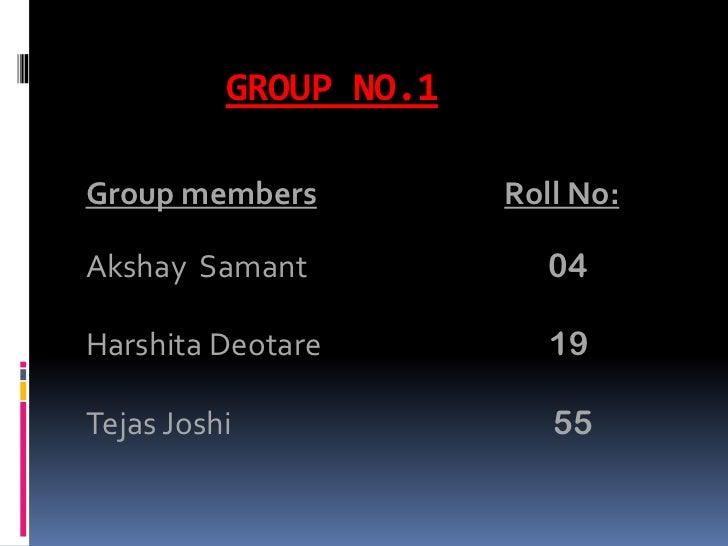 GROUP NO.1Group members          Roll No:Akshay Samant             04Harshita Deotare          19Tejas Joshi              ...