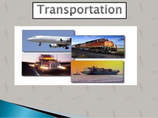  Transportation refers to the movement of product fromone location to another as it makes its way from thebeginning of su...