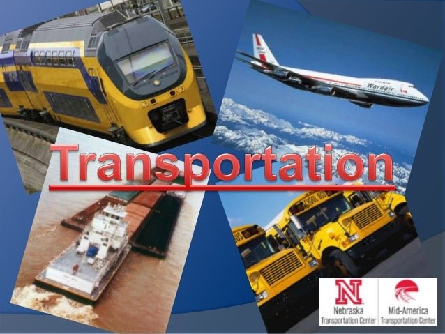 What is transportation?  The movement of goods, services, and people from one location to another  Highways  Cars, truc...
