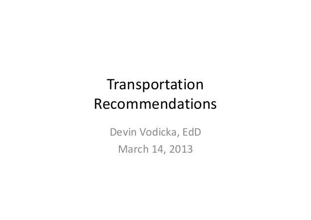 TransportationRecommendations  Devin Vodicka, EdD   March 14, 2013