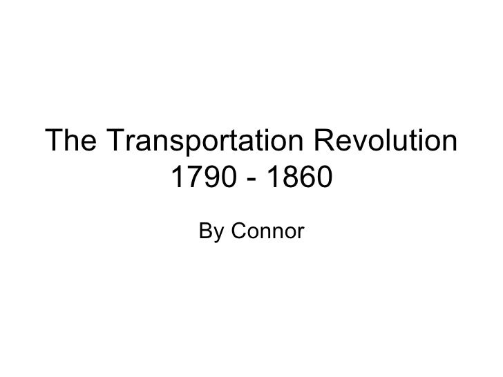 The Transportation Revolution 1790 - 1860 By Connor