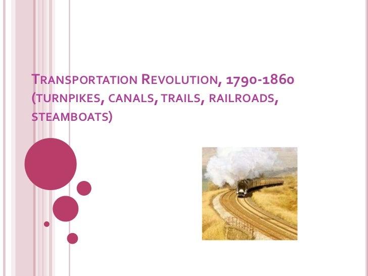 TRANSPORTATION REVOLUTION, 1790-1860(TURNPIKES, CANALS, TRAILS, RAILROADS,STEAMBOATS)