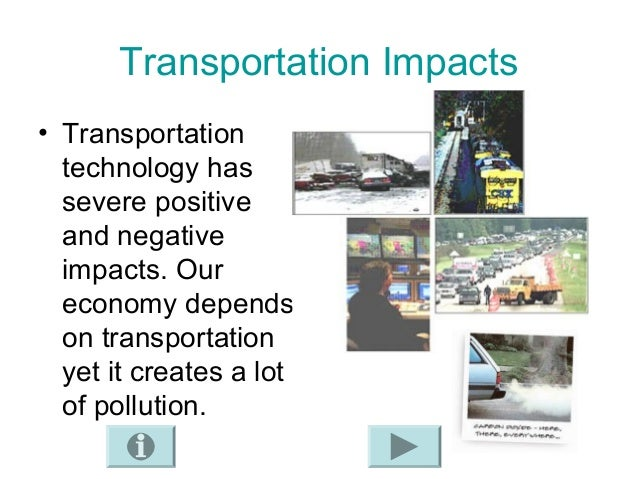 positive impact of transportation technology Positive impacts of technology on education, transportation and society as a whole in today's society, technology plays an essential role in our daily lives.
