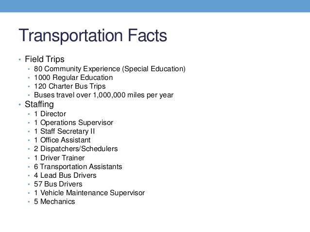 Transportation Facts• Field Trips   • 80 Community Experience (Special Education)   • 1000 Regular Education   • 120 Chart...