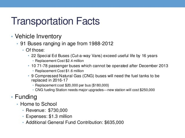 Transportation Facts• Vehicle Inventory  • 91 Buses ranging in age from 1988-2012    • Of those:       • 22 Special Ed Bus...