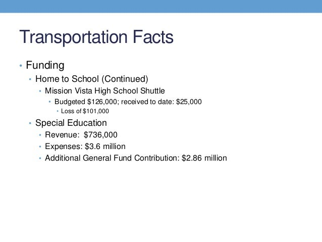 Transportation Facts• Funding  • Home to School (Continued)    • Mission Vista High School Shuttle      • Budgeted $126,00...