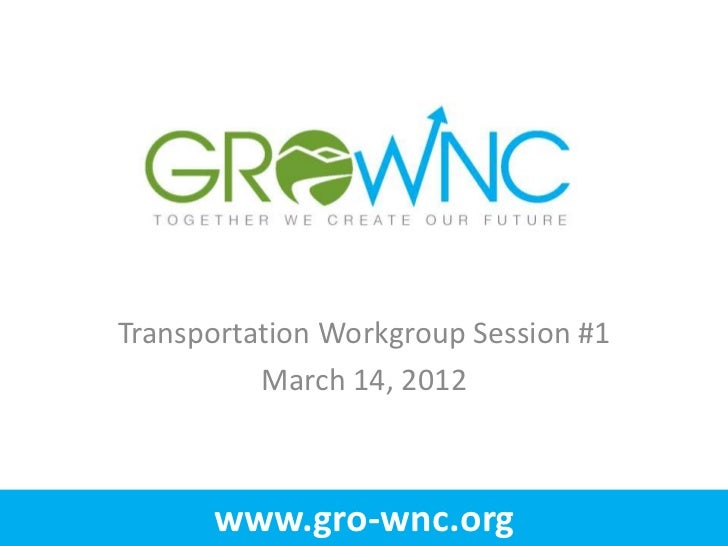 Transportation Workgroup Session #1          March 14, 2012      www.gro-wnc.org