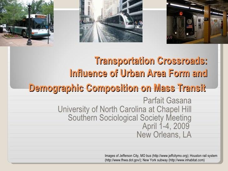 Transportation Crossroads:  Influence of Urban Area Form and  Demographic Composition on Mass Transit   Parfait Gasana Uni...