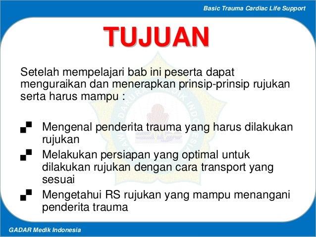 Basic Trauma Cardiac Life Support GADAR Medik Indonesia TUJUAN Setelah mempelajari bab ini peserta dapat menguraikan dan m...