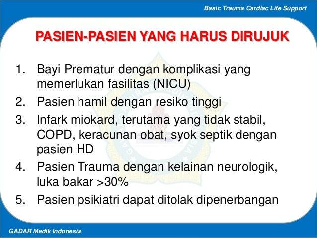 Basic Trauma Cardiac Life Support GADAR Medik Indonesia PASIEN-PASIEN YANG HARUS DIRUJUK 1. Bayi Prematur dengan komplikas...