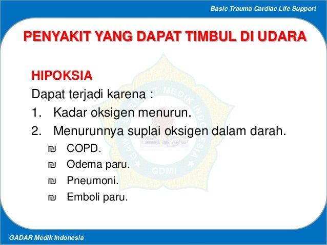 Basic Trauma Cardiac Life Support GADAR Medik Indonesia PENYAKIT YANG DAPAT TIMBUL DI UDARA HIPOKSIA Dapat terjadi karena ...