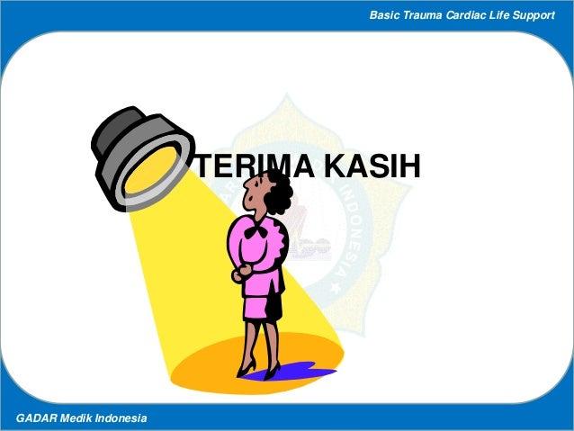 Basic Trauma Cardiac Life Support GADAR Medik Indonesia TERIMA KASIH