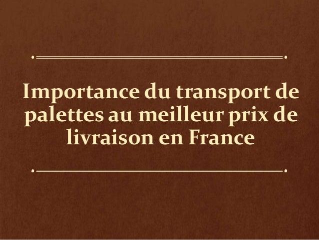 Importance du transport de palettes au meilleur prix de livraison en France
