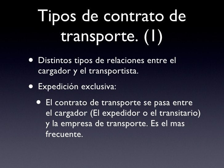 Tipos de contrato de transporte. (1) <ul><li>Distintos tipos de relaciones entre el cargador y el transportista. </li></ul...