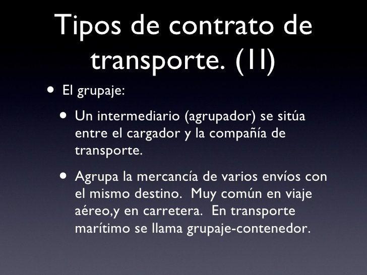 Tipos de contrato de transporte. (1I) <ul><li>El grupaje: </li></ul><ul><ul><li>Un intermediario (agrupador) se sitúa entr...