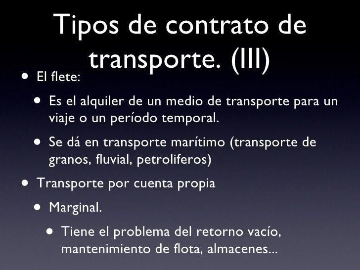 Tipos  de contrato de transporte. (III) <ul><li>El flete: </li></ul><ul><ul><li>Es el alquiler de un medio de transporte p...