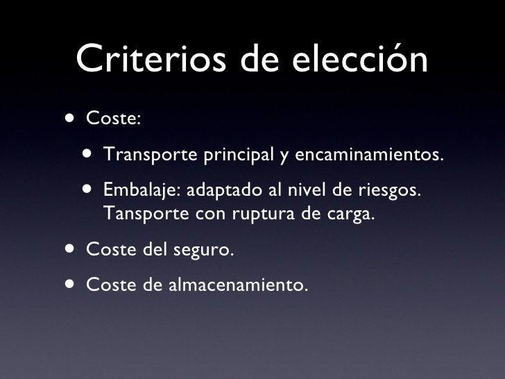 Criterios de elección <ul><li>Coste:  </li></ul><ul><ul><li>Transporte principal y encaminamientos. </li></ul></ul><ul><ul...