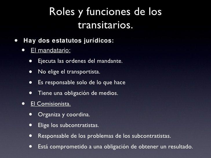 Roles y funciones de los transitarios. <ul><li>Hay dos estatutos jurídicos: </li></ul><ul><ul><li>El mandatario: </li></ul...