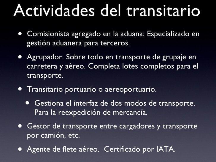 Actividades del transitario <ul><li>Comisionista agregado en la aduana: Especializado en gestión aduanera para terceros. <...