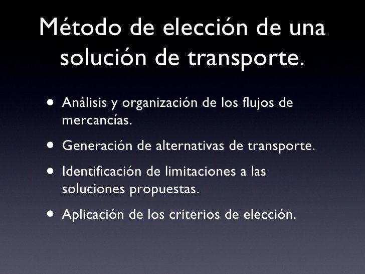 Método de elección de una solución de transporte. <ul><li>Análisis y organización de los flujos de mercancías. </li></ul><...