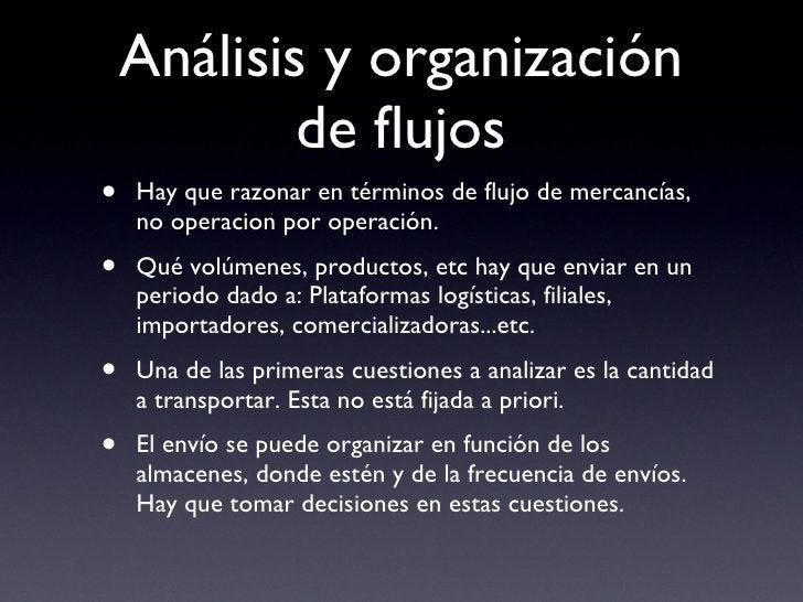 Análisis y organización de flujos <ul><li>Hay que razonar en términos de flujo de mercancías, no operacion por operación. ...