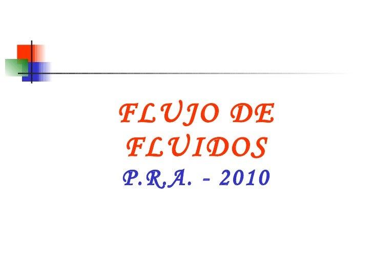 FLUJO DE FLUIDOS P.R.A. - 2010