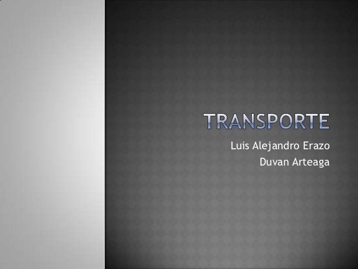 transporte<br />Luis Alejandro Erazo<br />Duvan Arteaga <br />