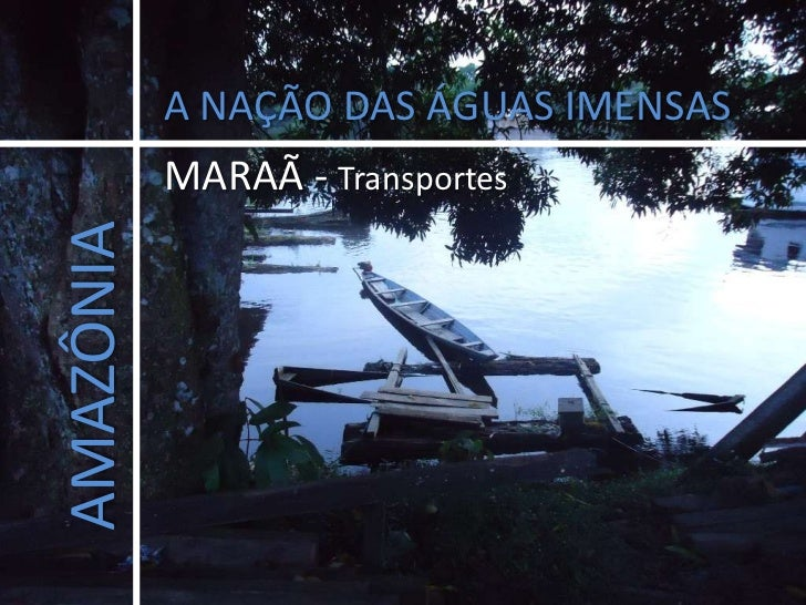 A NAÇÃO DAS ÁGUAS IMENSAS<br />MARAÃ - Transportes<br />AMAZÔNIA<br />