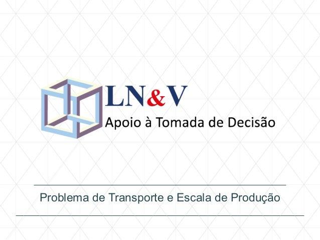 Problema de Transporte e Escala de Produção