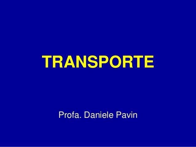 TRANSPORTE  Profa. Daniele Pavin