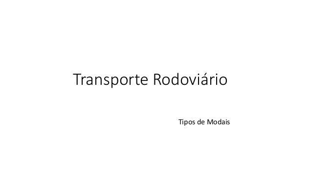 Transporte Rodoviário Tipos de Modais