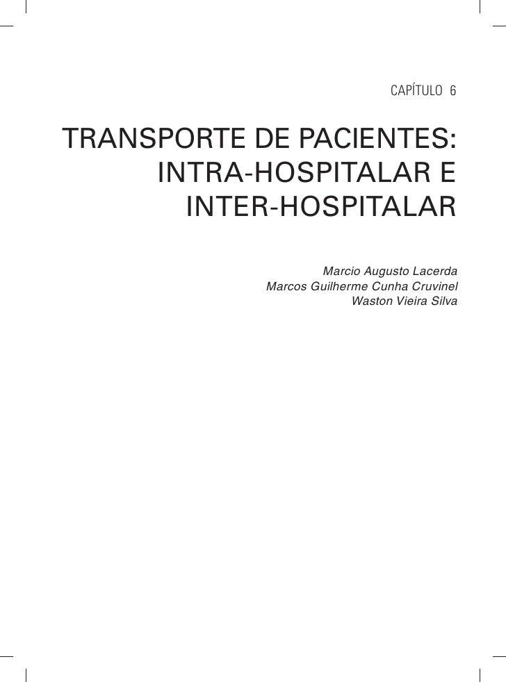 CAPÍTULO 6TRANSPORTE DE PACIENTES:     INTRA-HOSPITALAR E       INTER-HOSPITALAR                    Marcio Augusto Lacerda...