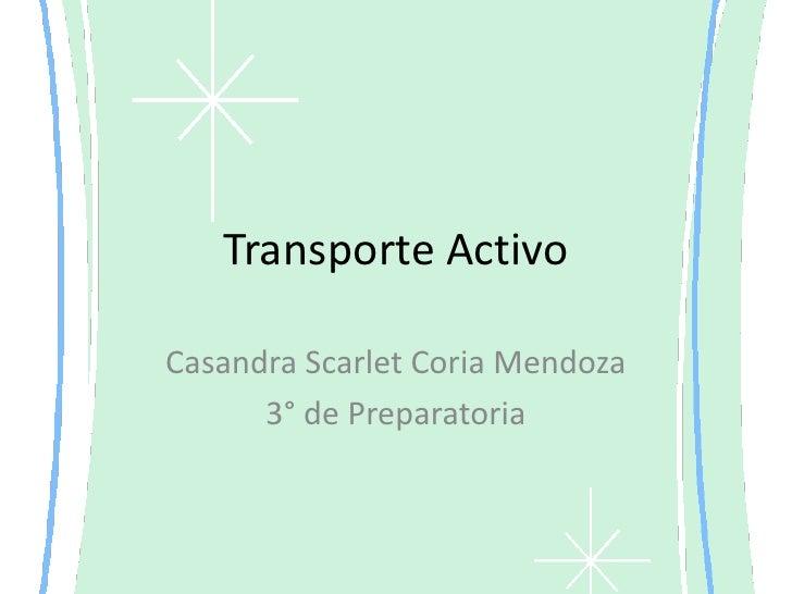 Transporte Activo<br />Casandra Scarlet Coria Mendoza<br />3° de Preparatoria<br />