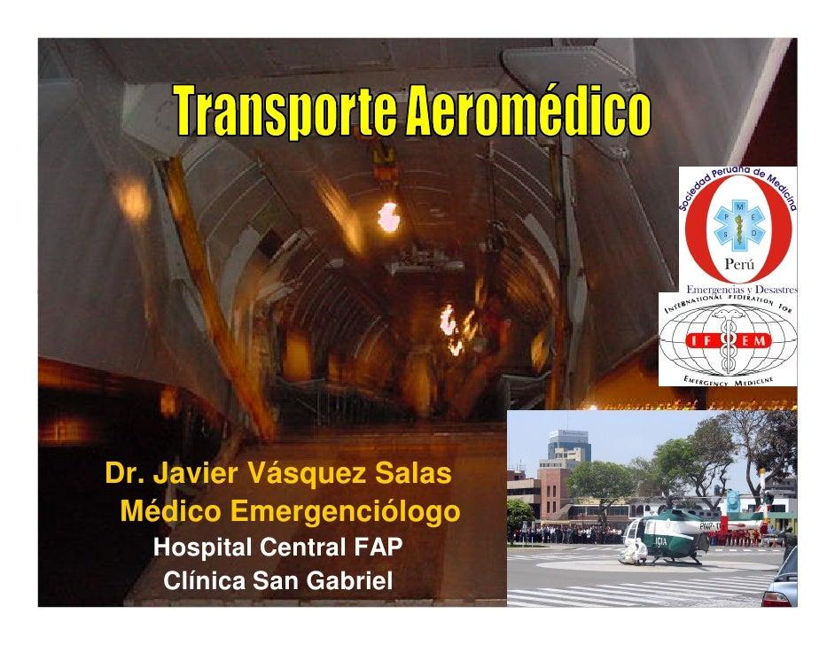 Dr. Javier Vásquez Salas  Médico Emergenciólogo    Hospital Central FAP     Clínica San Gabriel