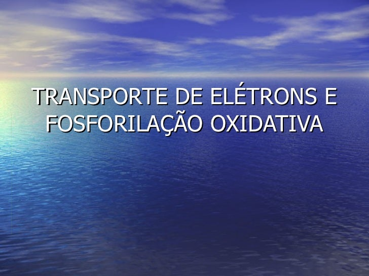 Transporte de elétrons e fosforilação oxidativa