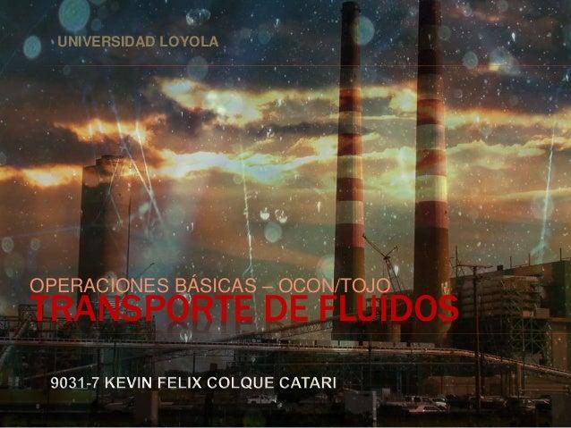 TRANSPORTE DE FLUÍDOS OPERACIONES BÁSICAS – OCON/TOJO UNIVERSIDAD LOYOLA