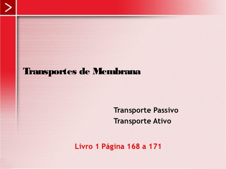 Transportes de Membrana                    Transporte Passivo                    Transporte Ativo          Livro 1 Página ...