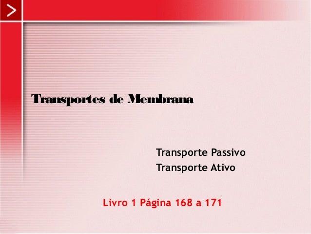 Transportes de Membrana  Transporte Passivo  Transporte Ativo  Livro 1 Página 168 a 171